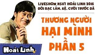 Liveshow NSƯT Hoài Linh 2016 - Phần 5 - Đời Bạc Lắm, Kệ, Cười Trước Đã - Thương Người Hại Mình