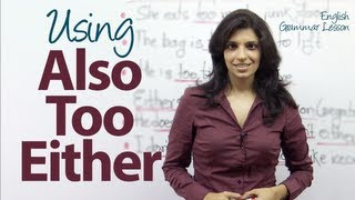 Using 'Also' , 'Too' & 'Either' correctly in a sentence - English Grammar & Vocabulary Lesson
