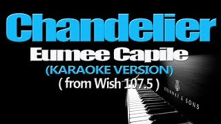 CHANDELIER - Eumee Capile (KARAOKE VERSION) (from Wish 107.5)