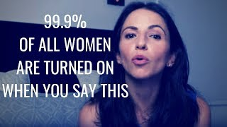 """99.9% Of All Women Are Turned On If You Say """"THIS""""   Tested For 2019"""