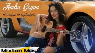 Andra Gogan - Ne vedem in septembrie (Official Video) by Mixton Music