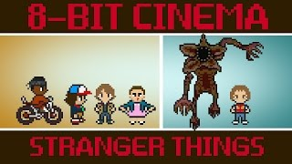Stranger Things - 8 Bit Cinema