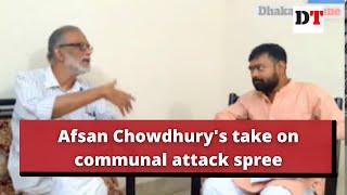 Afsan Chowdhury's take on communal attack spree