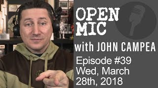 OPEN MIC with John Campea - Ep 39 - Wednesday, March 28th 2018