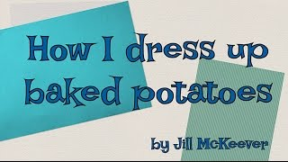 How I Dress Up Baked Potatoes