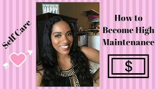 Self Care-How to Become High Maintenance