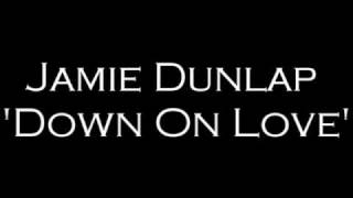 Jamie Dunlap - Down On Love