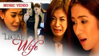 THE LEGAL WIFE 'Hanggang Kailan Kita Mamahalin' Music Video