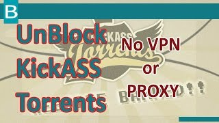 How To UnBlock KickAss Torrent -  (no VPN or Proxy)