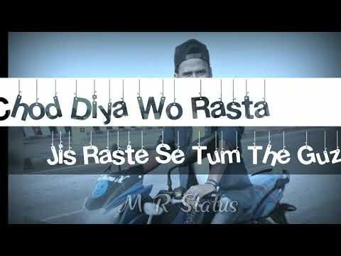 Chod diya wo rasta jis raste se tum the guzre whatsap status video