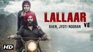 Lallaar Ve | AHEN feat Jyoti Nooran - Gurmoh (Nooran Sisters) | Sonia Mann - New Punjabi Songs 2016