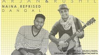 Naina || Cover || Reprised Version || Arjan & Rushil || Dangal || Arijit Singh || Pritam