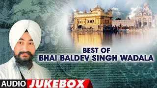 Best of Bhai Baldev Singh Wadala (Audio) | Shabad Gurbani | Jukebox | T-Series