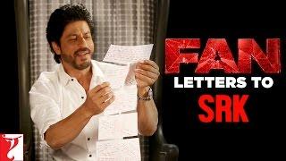 Fan Letters To SRK | FAN | Shah Rukh Khan