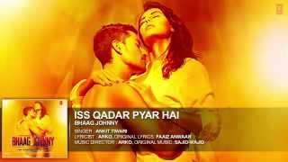 Iss Qadar Pyar Hai Full AUDIO Song   Ankit Tiwari  Bhaag Johnny  T Series