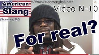 Slang Afro Américain - Argot Anglais 10/32 : For real?