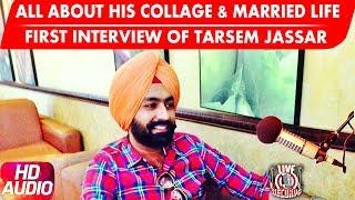 Tarsem Jassar First Interview  | All About Tarsem Jassar |  Latest Video 2017 | LIVE RECORDS