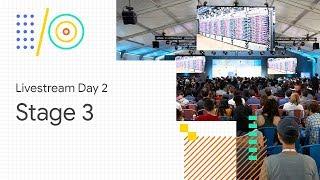 Livestream Day 2: Stage 3 (Google I/O '18)