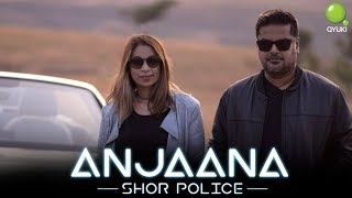 pc mobile Download Anjaana - Shor Police | Clinton Cerejo | Bianca Gomes