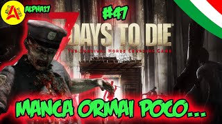 Manca Ormai Poco...  - 7 Days To Die Alpha17 ITA #47