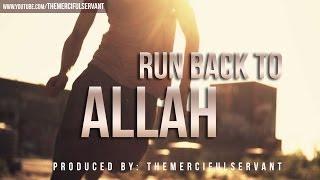 Run Back to Allah ᴴᴰ - Powerful Reminder