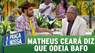 Matheus Ceará diz que odeia bafo   A Praça É Nossa (13/04/17)