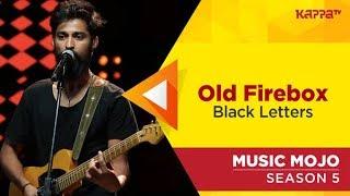 Old Firebox - Black Letters - Music Mojo Season 5 - Kappa TV
