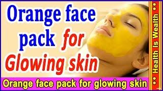 मात्र 10 mins में गोरी निखरी त्वचा पाएं - Orange Face Pack For Glowing Skin