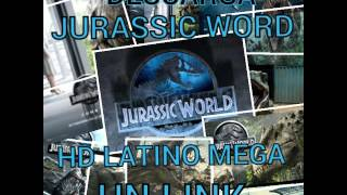DESCARGAR JURASSIC WORLD HD LATINO MEGA
