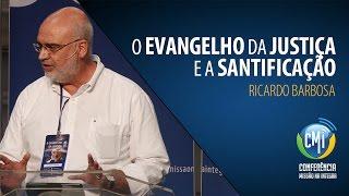 Ricardo Barbosa - O Evangelho da Justiça e a Santificação