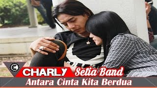 Charly Setia Band - Antara Cinta Kita Berdua (New Single 2016)