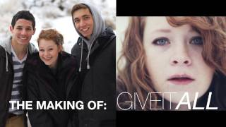 Give It All: The Making Of