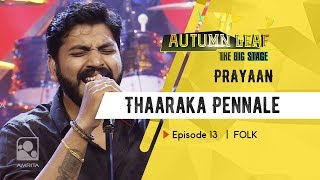 Thaaraka Pennale | PRAYAAN | FOLK | Autumn Leaf The Big Stage | Episode 13