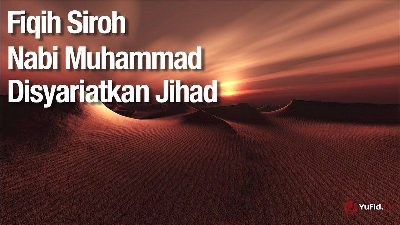 Fiqih Siroh Nabi Muhammad: Disyariatkannya Jihad - Ustadz Abdullah Zaen, Lc., MA