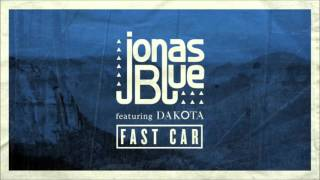 Jonas Blue Feat. Dakota – Fast Car (Club Mix)