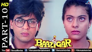 Baazigar - Part 10 | HD Movie | Shahrukh Khan, Kajol, Shilpa Shetty | Evergreen Blockbuster Movie