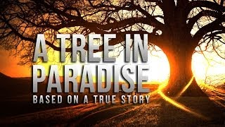 A Tree In Paradise - True Story - Merciful Servant Videos