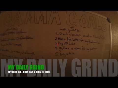 My Daily Grind - Episode 43 Arm Day & Jenn Is Sick