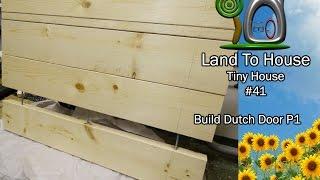 Tiny House 41 - Build Dutch Door Part 1