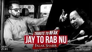 Jay Tu Rab Nu | Falak Shabir | ZOH | FalakRecords | Tribute to NFAK | 2018