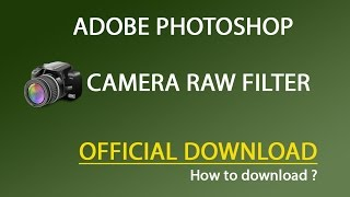 Photoshop Camera Raw Filter How to download [Official Version] for all versions CS4,CS5,CS6,CC