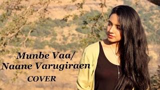 Munbe Vaa   Naane Varugiraen (Varsha Tripathi Mashup Cover)