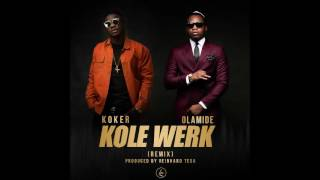 KOKER ft. OLAMIDE - KOLEWERK REMIX | OFFICIAL AUDIO