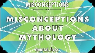 Misconceptions about Mythology - mental_floss on YouTube (Ep. 46)