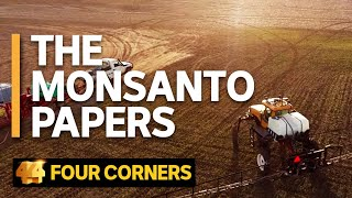 The Monsanto Papers | Four Corners