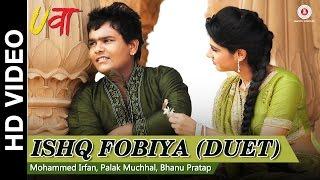Ishq Fobiya (Duet) - Uvaa | Mohammed Irfan, Palak Muchhal & Bhanu Pratap | Rashid Khan