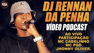 PODCAST - DJ Rennan da Penha - Feat. MC´S Cabelinho, PQD e Jhonny Oliver