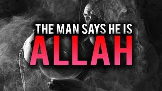 THE MAN SAYS HE IS ALLAH!