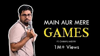 Main aur Mere Games   Stand-Up Comedy by Chirayu Mistry