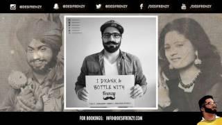 I DRANK A BOTTLE WITH FRENZY (feat. Surinder Shinda & Gulshan Komal)  |  DJ FRENZY  |  FREE DOWNLOAD